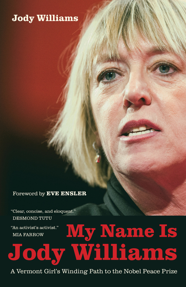 """My Name is Jody Williams: A Vermont Girl's Winding Path to the Nobel Peace Prize,"" is Jody Williams' memoir chronicling the ups and downs of her life."