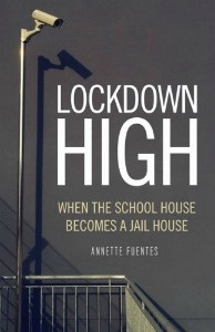 Lockdown High: When the Schoolhouse Becomes a Jailhouse, by Annette Fuentes