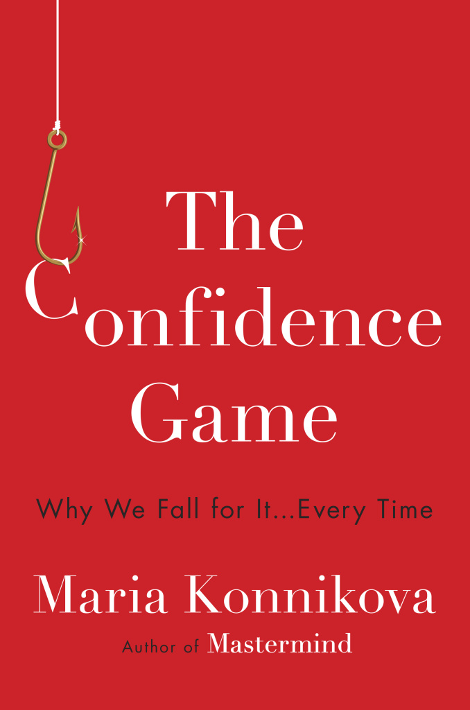 """The Confidence Game: Why We Fall for It. . . Every Time"" (Penguin Random House, 2016)"