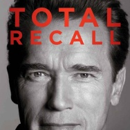 Total Recall: My Unbeliveably True Life Story Arnold Schwarzenegger