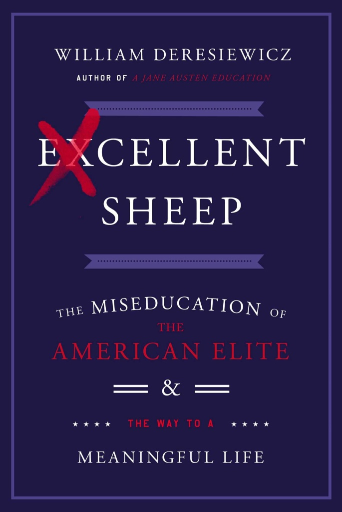 Excellent Sheep The Miseducation of the American Elite & The Way to a Meaningful Life by William Deresiewicz.