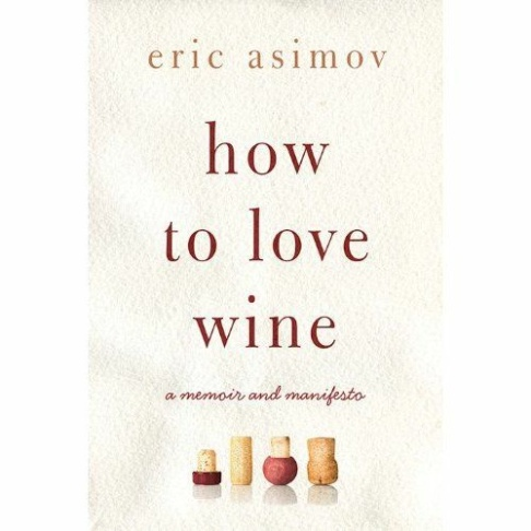 "Eric Asimov's book ""How To Love Wine: A Memoir And Manifesto"""