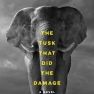 "The cover art for ""The Tusk That Did the Damage,"" by Tania James."