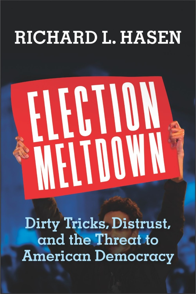 Election Meltdown: Dirty Tricks, Distrust, and the Threat to American Democracy by Richard L. Hasen (Yale University Press, 2020)