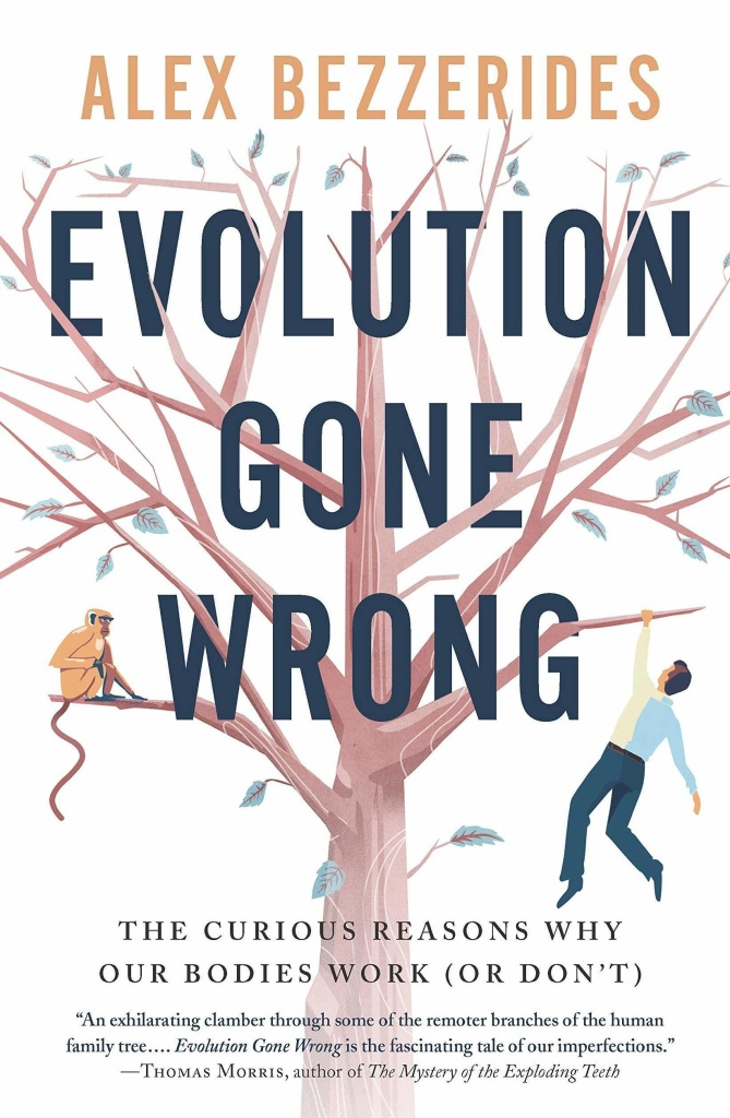 <em>Evolution Gone Wrong: The Curious Reasons Why Our Bodies Work (Or Don't)</em>, by Alex Bezzerides