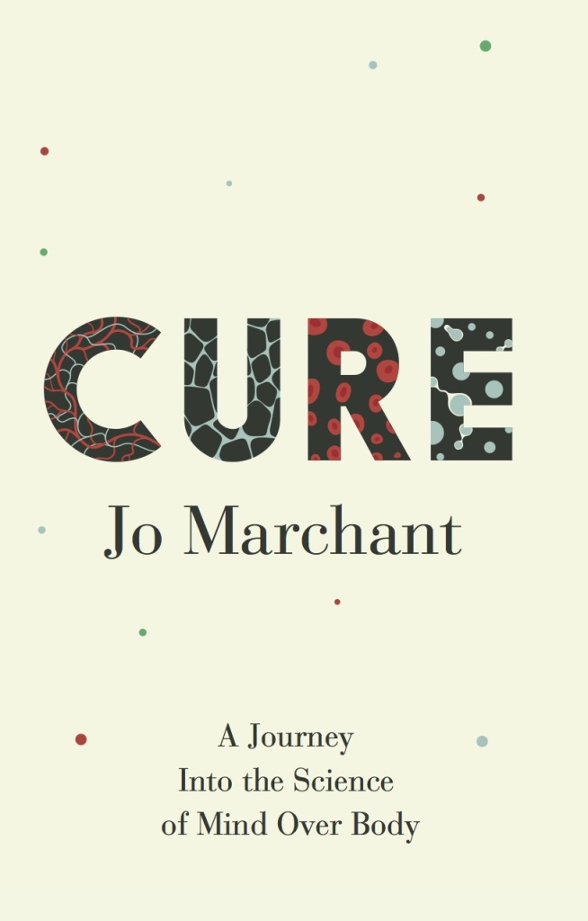 """Cure: A Journey into the Science of Mind over Body"" (Crown, 2016)"