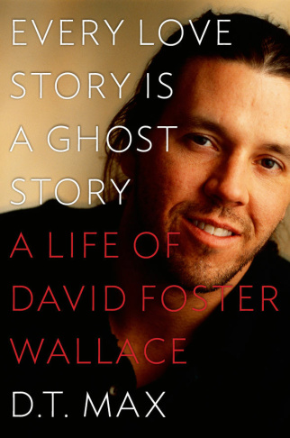 Book cover for D.T. Max's bio of David Foster Wallace,