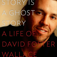 "Book cover for D.T. Max's bio of David Foster Wallace, ""Every Love Story Is A Ghost Story."""