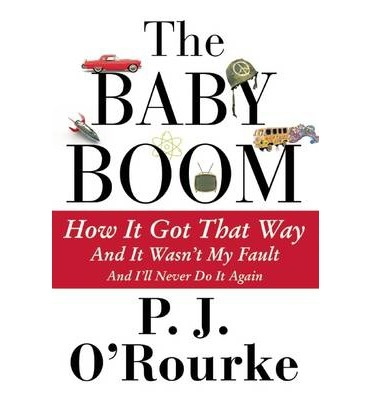 """P.J. O'Rourke's most recent book, """"The Baby Boom: How It Got That Way"""" (Atlantic Monthly Press, 2014)."""