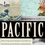 """Pacific: Silicon Chips and Surfboards, Coral Reefs and Atom Bombs, Brutal Dictators, Fading Empires, and the Coming Collision of the World's Superpowers"" by Simon Winchester."