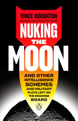 """Nuking the Moon: And Other Intelligence Schemes and Military Plots Left on the Drawing Board"""