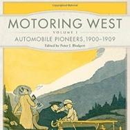 Motoring West Volume 1: Automobile Pioneers, 1900-1909, edited by Peter J. Blodgett.