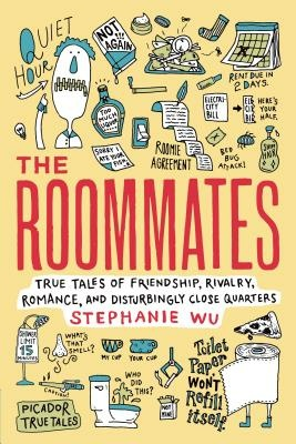 """The Roommates: True Tales of Friendship, Rivalry, Romance, and Disturbingly Close Quarters"" by Stephanie Wu."