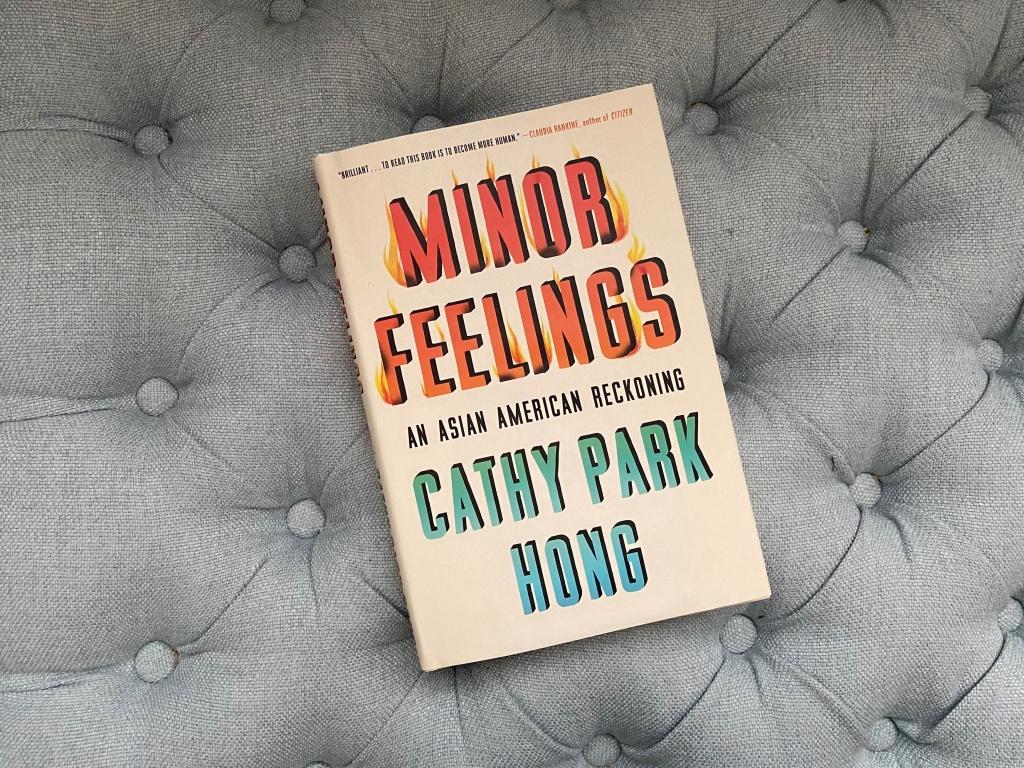 <em>Minor Feelings: An Asian American Reckoning</em>, by Cathy Park Hong