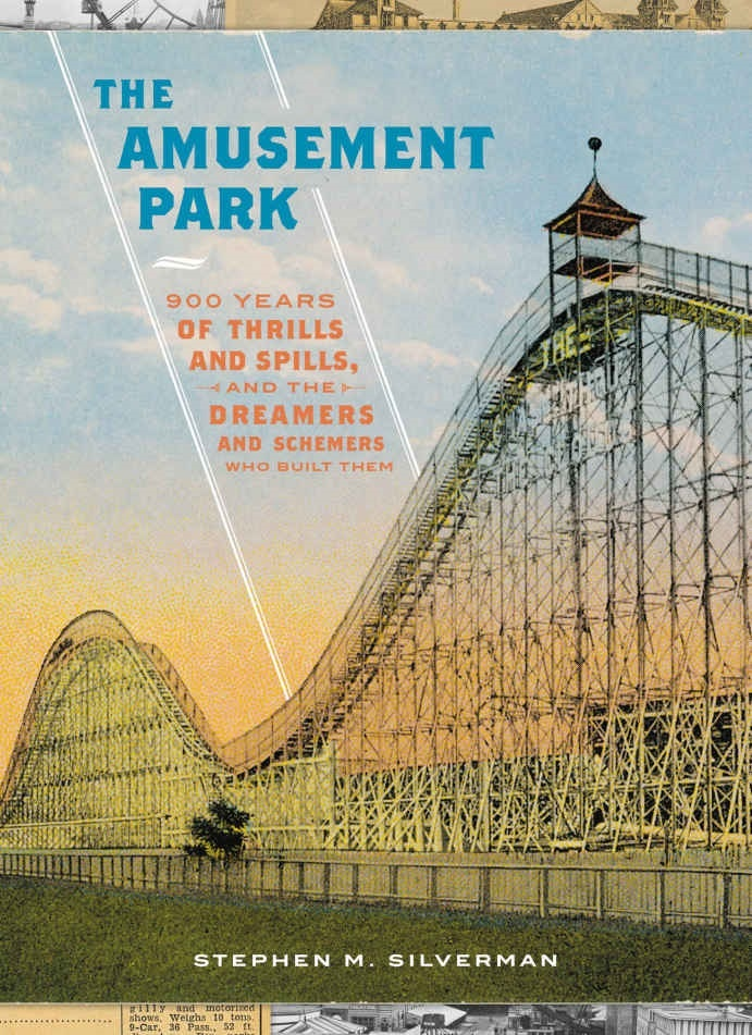 The Amusement Park: 900 Years of Thrills and Spills, and the Dreamers and Schemers Who Built Them by Stephen M Silverman