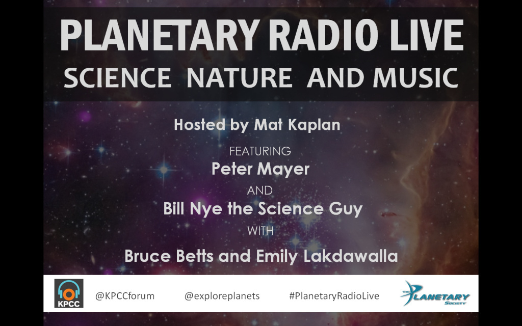 Host Mat Kaplan and Planetary Society CEO Bill Nye the Science Guy will welcome singer/songwriter Peter Mayer.