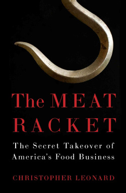 "Christopher Leonard's new book ""The Meat Racket: The Secret Takeover of America's Food Business"" (Simon & Schuster, 2014),"