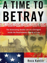 Reza Kahlili discusses his experiences in the Iranian Revolutionary Guards in his new book A Time to Betray.