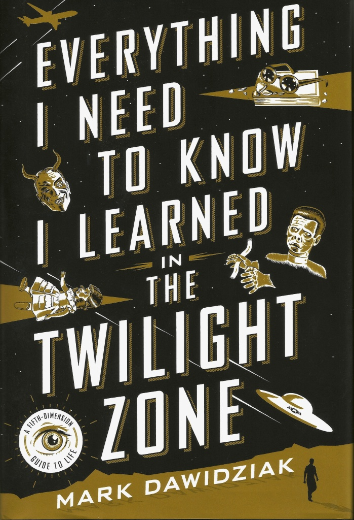 The cover for Mark Dawidziak's book, Everything I Need to Know I Learned in the Twilight Zone: A Fifth-Dimension Guide to Life