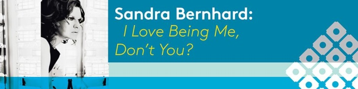 Sandra Bernhard: I Love Being Me, Don't You?