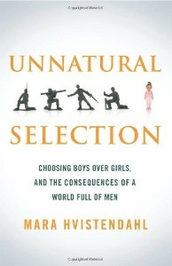 Unnatural Selection: Choosing Boys over Girls, and the Consequences of a World Full of Men, by Mara Mara Hvistendahl.
