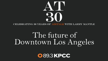 The Future of Downtown Los Angeles