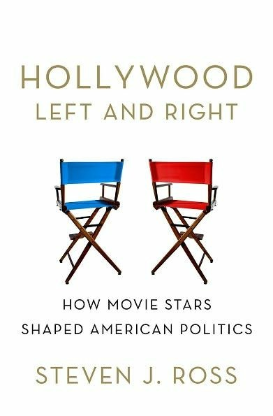 In his new book, Steven J. Ross examines Hollywood stars and their political clout.