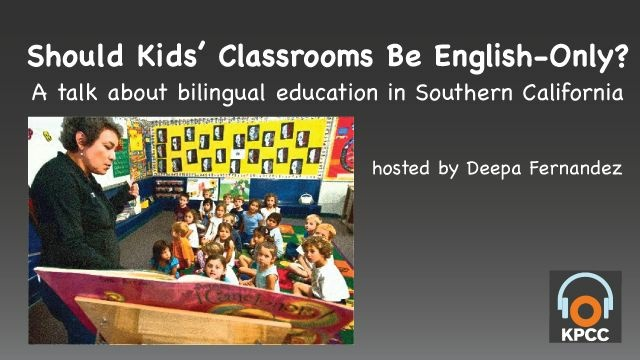 Should Kids' Classrooms Be English-Only? A talk about bilingual education in Southern California