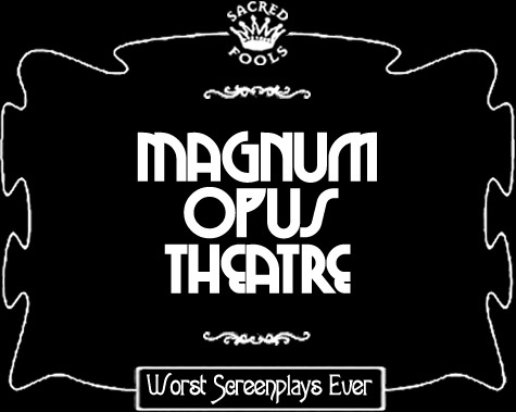 The Magnum Opus Theatre group - specializing in bad ... really bad screenplays