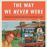 """Cover of Stephanie Coontz's book """"The Way we NEVER Were: American Families and the Nostalgia Trap""""."""