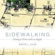 """""""Sidewalking: Coming to Terms with Los Angeles"""" by David L. Ulin"""