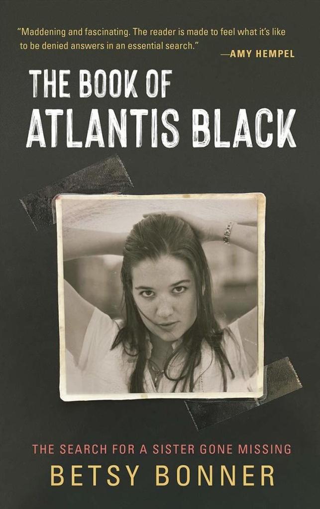 <em>The Book of Atlantis Black: The Search for a Sister Gone Missing</em>, by Betsy Bonner