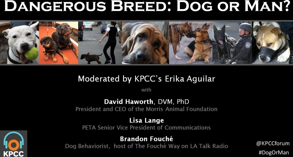 Which is the dangerous breed, dog or man?  KPCC's crime and safety reporter Erika Aguilar takes up these questions at the Crawford Family Forum with animal researcher Dr. David Haworth, dog behaviorist Brandon Fouché and PETA's Lisa Lange.  Bring your questions and join the conversation.