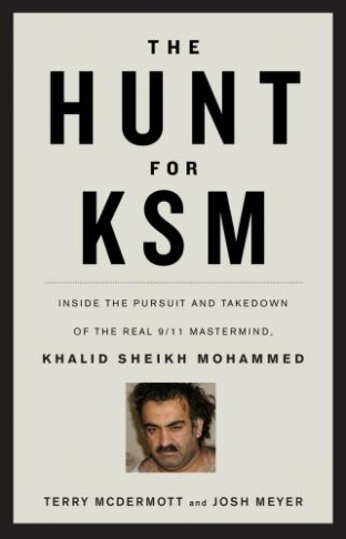 """The Hunt for KSM"" by Terry McDermott and Josh Meyer"