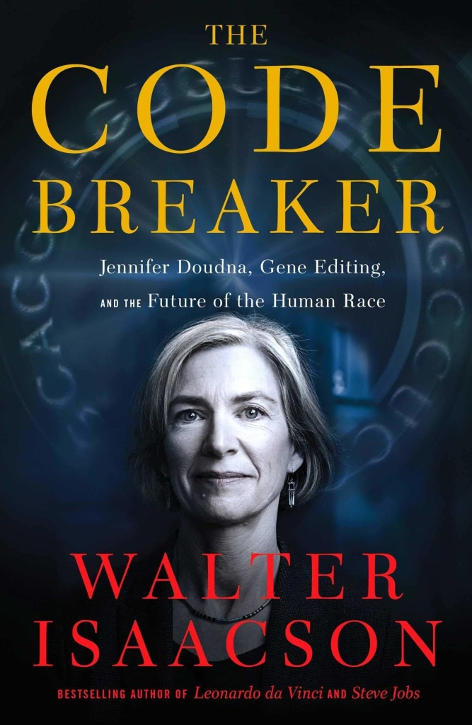 <em>The Code Breaker: Jennifer Doudna, Gene Editing, and the Future of the Human Race,</em> Walter Isaacson