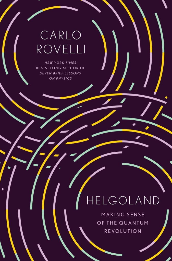 <em>Helgoland: Making Sense of the Quantum Revolution,</em> by Carlo Rovelli