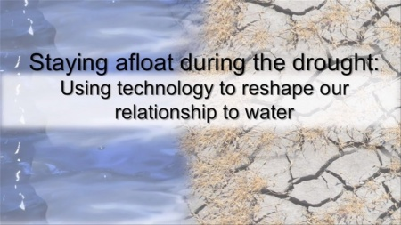 Staying afloat during the drought: Using technology to reshape our relationship to water