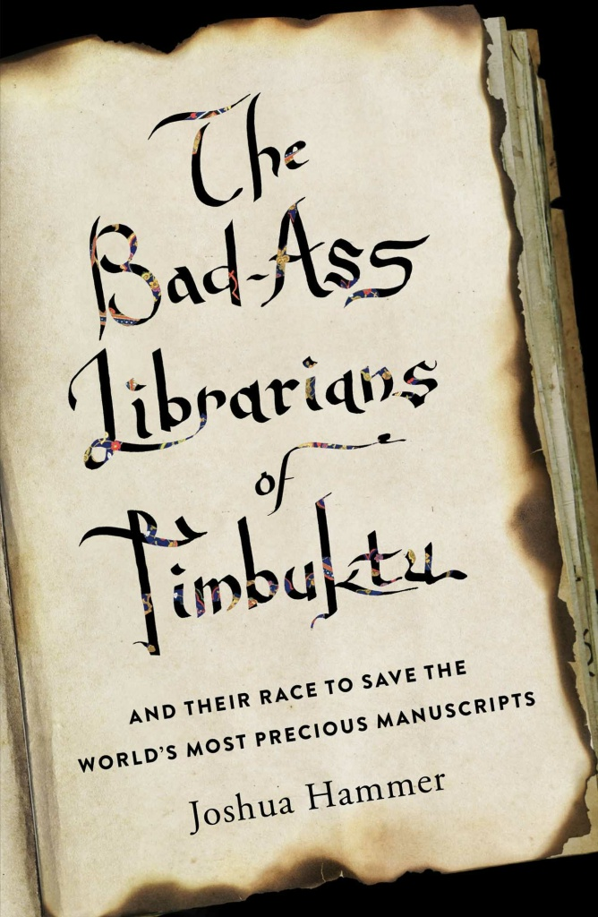 """""""The Bad-Ass Librarians of Timbuktu and Their Race to Save the World's Most Precious Manuscripts"""" by Joshua Hammer"""