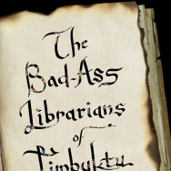 """The Bad-Ass Librarians of Timbuktu and Their Race to Save the World's Most Precious Manuscripts"" by Joshua Hammer"