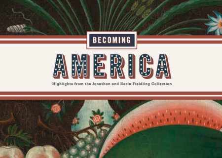 Becoming America: Highlights from the Jonathan and Karin Fielding Collection