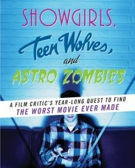 Showgirls, Teen Wolves, and Astro Zombies: A Film Critic's Year-Long Quest to Find the Worst Movie Ever Made
