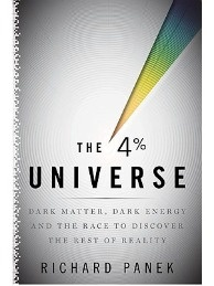 The 4% Universe: Dark Matter, Dark Energy and the Race to Discover the Rest of Reality