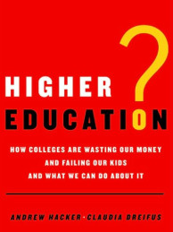 Higher Education?: How Colleges Are Wasting Our Money and Failing Our Kids---and What We Can Do About It by Andrew Hacker and Claudia Dreifus.
