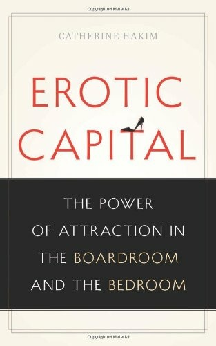 Catherine Hakim's new book challenges readers to use their sexual appeal in the work world.
