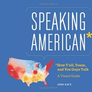 """Speaking American: How Y'all, Youse, and You Guys Talk: A Visual Guide"" by Josh Katz."