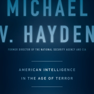 """Playing to the Edge: American Intelligence in the Age of Terror"" by General Michael V. Hayden"