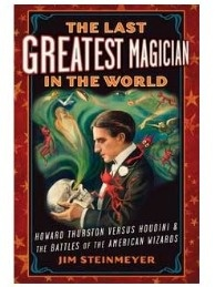 The Last Great Magician In The World: Howard Thurston  Versus Houdini & The Battles Of The American Wizards