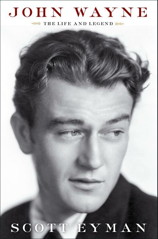 'John Wayne: The Life and Legend' by Scott Eyman