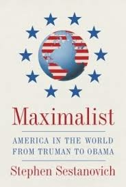 'Maximalist: America in the World from Truman to Obama' (Knopf 2014) the new book by Stephen Sestanovich. Sestanovich is currently a George F. Kennan Senior Fellow for Russian and Eurasian Studies at the Council on Foreign Relations and former U.S. ambassador-at-large for independent states of the former Soviet Union (1997-2001).
