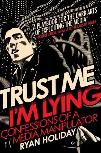 """Trust Me, I'm Lying: Confessions of a Media Manipulator"""